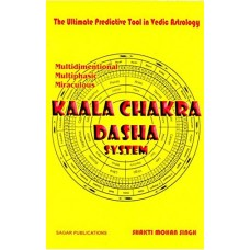 Kaala Chakra Dasha System: The Ultimate Predictive Tool in Vedic Astrology by Shakti Mohan Singh in English