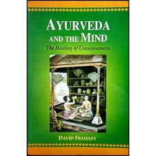 Ayurveda and the Mind: The Healing of Consciousness in English by David Frawley