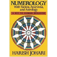 Numerology With Tantra, Ayurveda, And Astrology: A Key To Human Behavior by Johari Harish in English