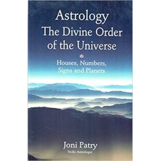 Astrology The Divine Order of the Universe: Houses, Numbers, Signs and Planets by Joni Patry in english