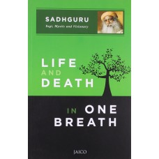 Life and Death in One Breath By Sadhguru