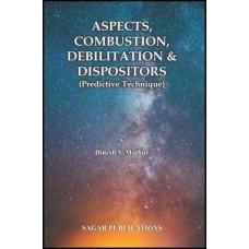 ASPECTS, COMBUSTION, DEBILITATION & DISPOSITORS ( Predictive Technique) by Dinesh S mathur