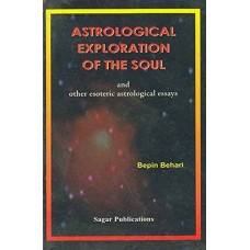 Astrological Exploration of the Soul and Other Esoteric Astrological Essays by Bipin Behari in English