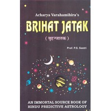 Brihat Jatak by Acharya Varahamihira: An Immortal Source Book of Hindu Predictive Astrology in Engish by P. S. Sastri