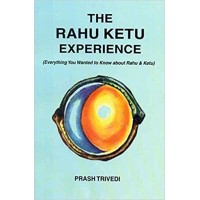 The Rahu Ketu Experience: Everything You Wanted to Know about Rahu and Ketu By Prash Trivedi