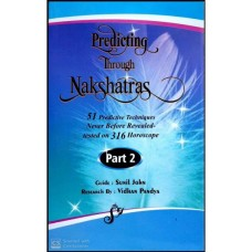 Predicting Through Nakshatras Part 2 : 51 Predictive Techniques Never Before Revealed-tested on 316 Horoscopes